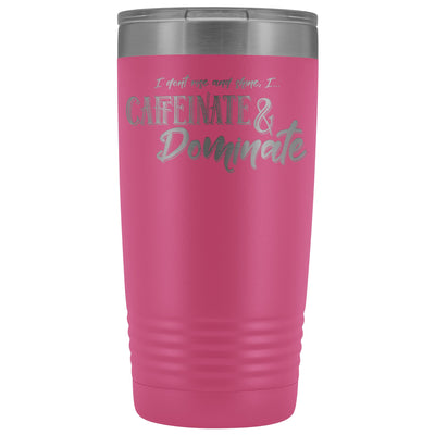 Caffeinate & Dominate • 20oz. Insulated Coffee Tumbler Tumblers teelaunch Pink