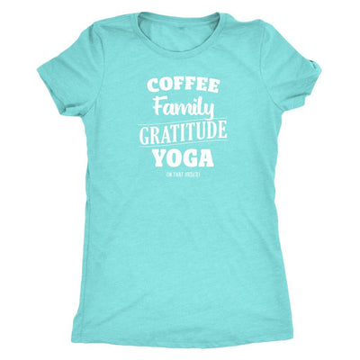 Coffee, Family, Gratitude, Yoga (in that order) White • Women's Tees T-shirt teelaunch Tee Tahiti Blue S
