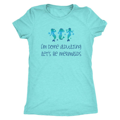 Done Adulting, Let's Be Mermaids • Women's Tees T-shirt teelaunch DriFit Tee Tahiti Blue S