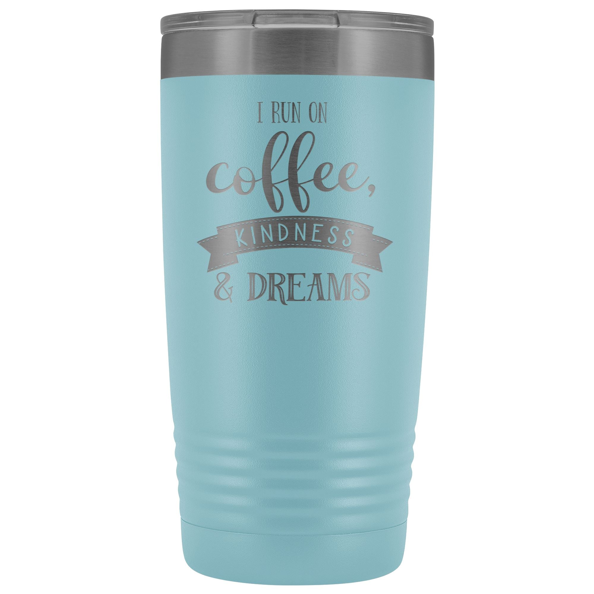 I Run On Coffee, Kindness & Dreams, 20oz Insulated Coffee Tumbler, travel mug, coffee lovers