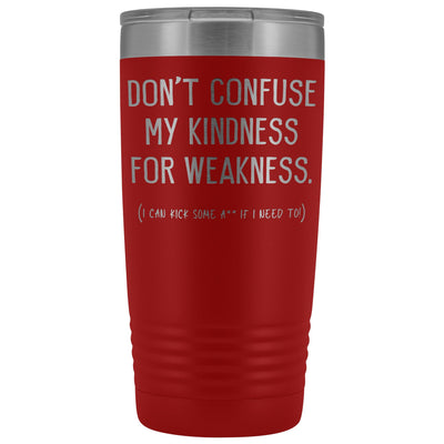 Don't Confuse My Kindness For Weakness • 20oz. Insulated Tumbler Tumblers teelaunch Red