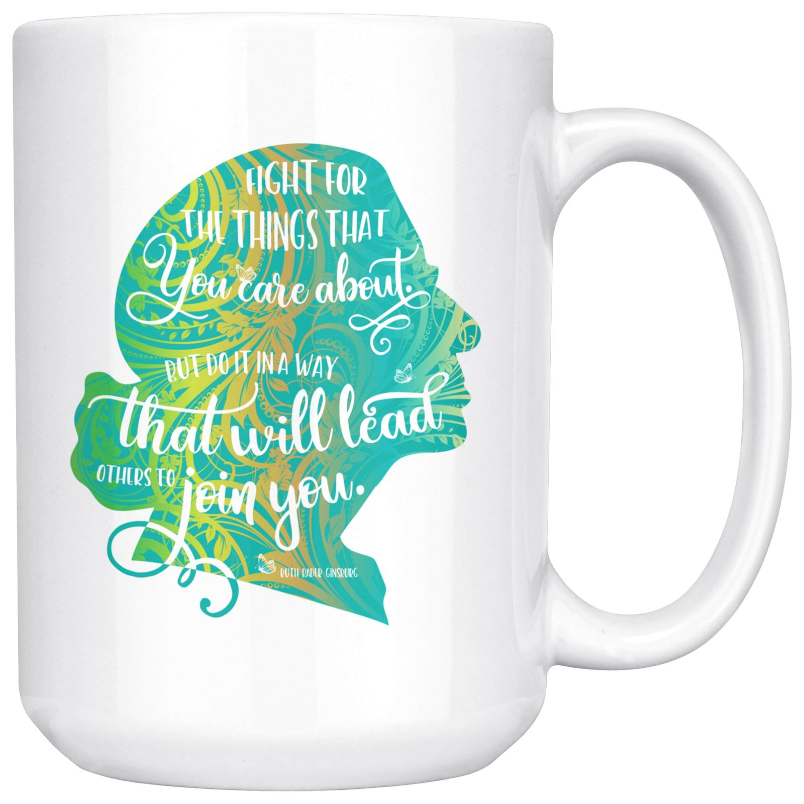 Fight for the Things You Care About Ruth Bader Ginsburg Ceramic Coffee Mug Green Silhouette 11oz. or 15oz.