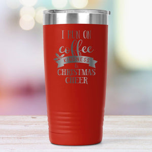 I Run on Coffee, Kindness & Christmas Cheer 20oz Insulated Coffee Tumbler