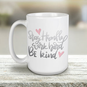 Stay Humble, Work Hard, Be Kind 15oz Large Ceramic Coffee Mug