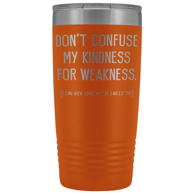Don't Confuse My Kindness For Weakness • 20oz. Insulated Tumbler Tumblers teelaunch Orange