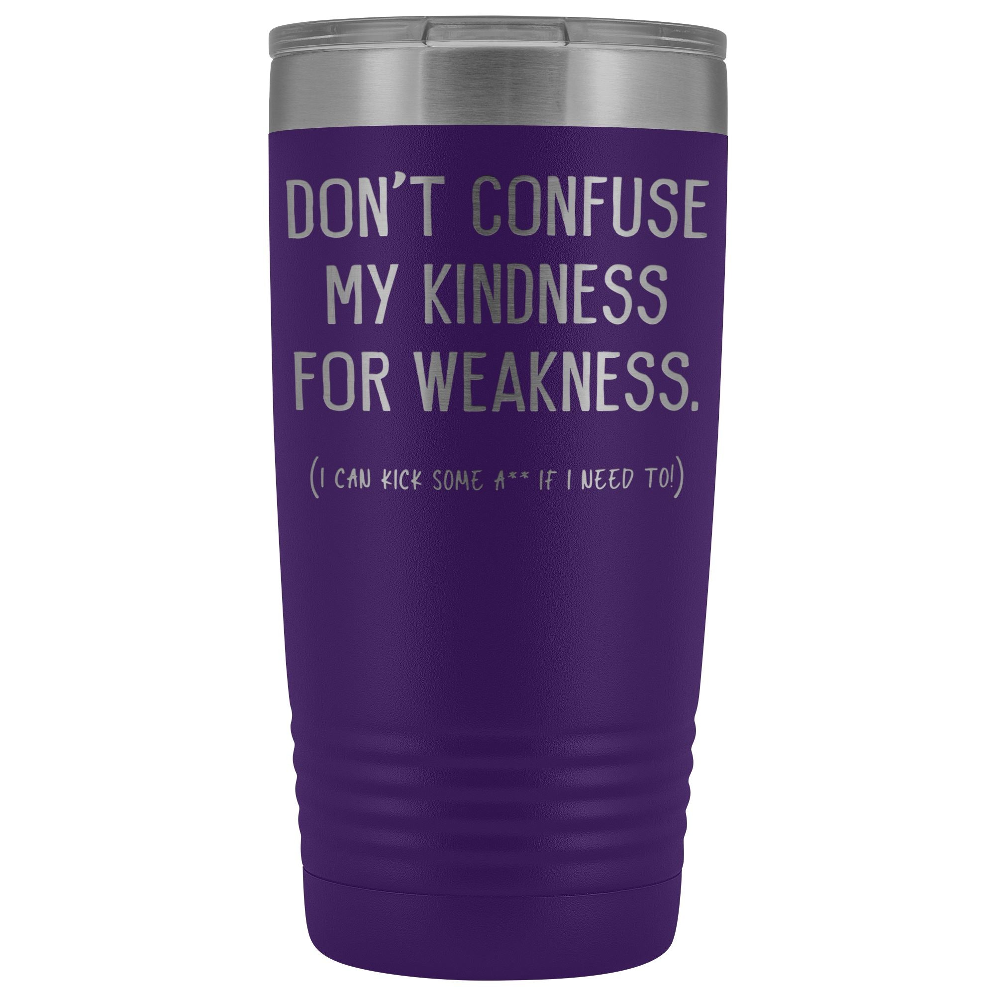 Don't Confuse My Kindness For Weakness • 20oz. Insulated Tumbler Tumblers teelaunch Purple