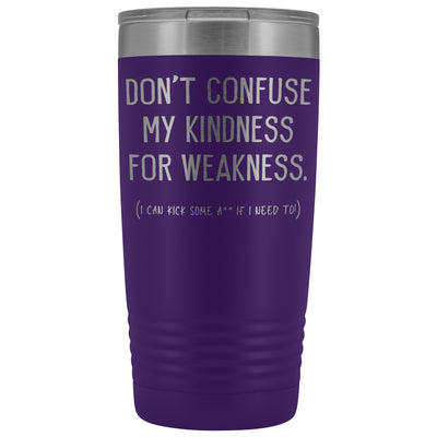 Don't Confuse My Kindness For Weakness, coffee tumbler, travel mug, coffee lovers, be kind