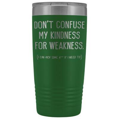 Don't Confuse My Kindness For Weakness • 20oz. Insulated Tumbler Tumblers teelaunch Green