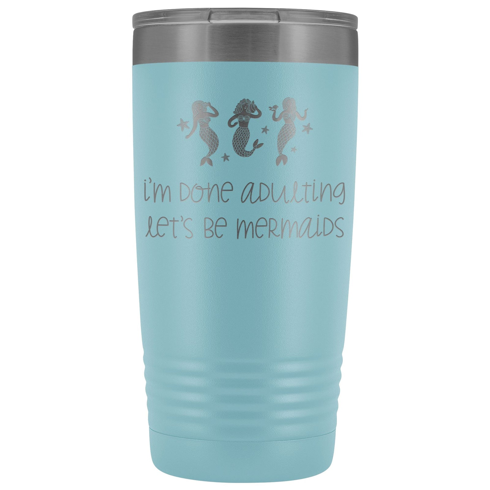 Done Adulting, Let's Be Mermaids 20oz. Insulated Tumbler