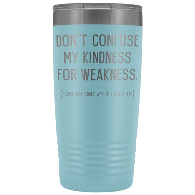 Don't Confuse My Kindness For Weakness • 20oz. Insulated Tumbler Tumblers teelaunch Light Blue