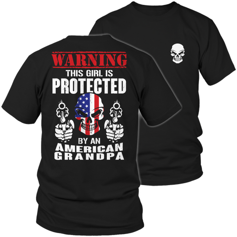 Limited Edition - Warning This Girl is Protected by an American Grandpa