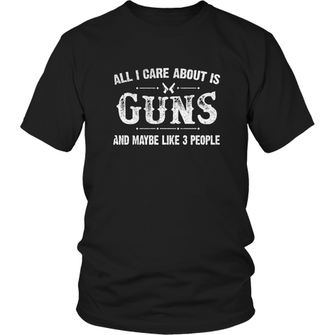 Limited Edition - All I Care About Is Guns And Maybe Like 3 People