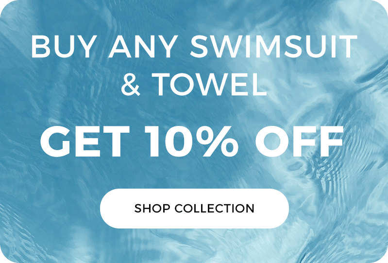 Buy Any Swimsuit & Towel, Get 10% Off. Shop Collection.