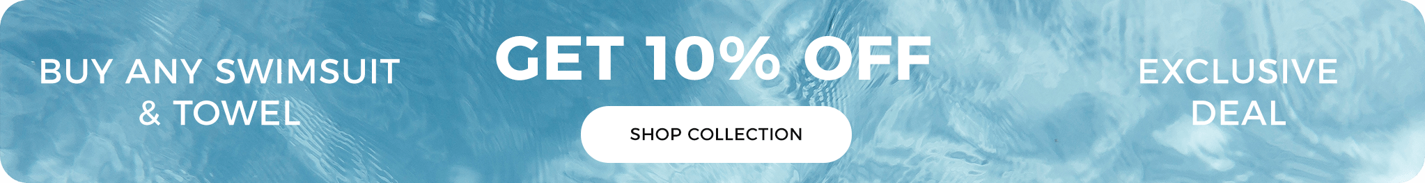 Buy Any Swimsuit & Towel, Get 10% Off. Exclusive Deal. Shop Collection.