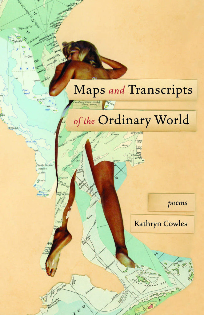 Maps and Transcripts of the Ordinary World: Poems