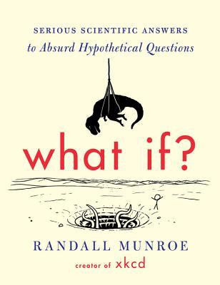 What If?: Serious Scientific Answers to Absurd Hypothetical Questions - New Book - Stomping Grounds