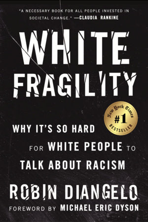 White Fragility, Why It's So Hard for White People to Talk about Racism