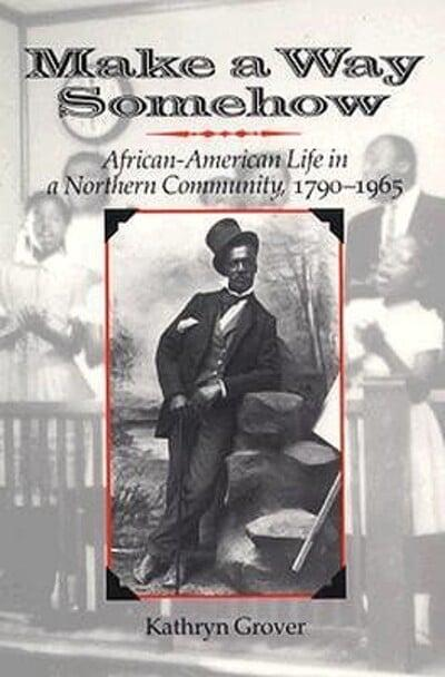 Make a Way Somehow, African-American Life in a Northern Community, 1790-1965