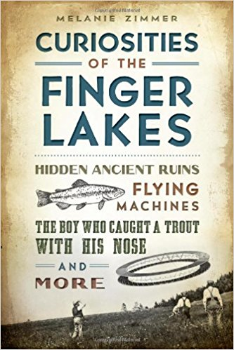 Curiosities of the Finger Lakes- Hidden Ancient Ruins, Flying Machines, The Boy Who Caught a Trout With His Nose, and More - New Book - Stomping Grounds