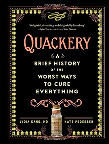 Quackery- A Brief History of the Worst Ways to Cure Everything - New Book - Stomping Grounds