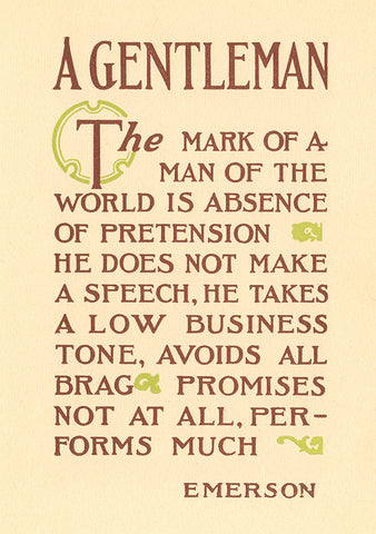 """A Gentleman, The mark of a man of the world is absence of pretension...""- Emerson"