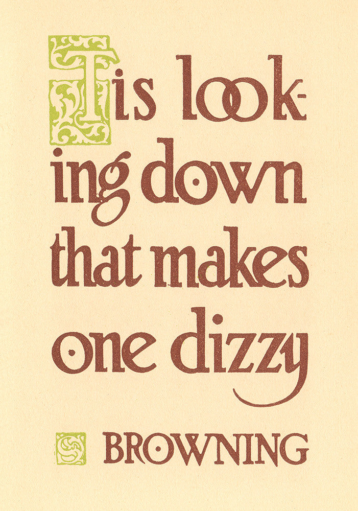 """Tis looking down that makes one dizzy""- Browning"