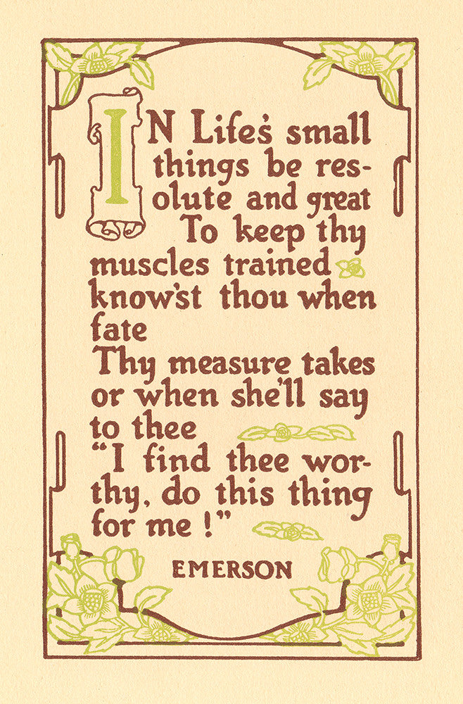 """In Life's small things be resolute...""- Emerson"