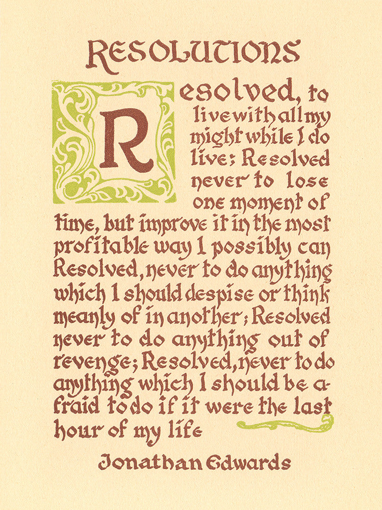 """Resolutions, Resolved, to live with all my might while I do live...""- Jonathan Edwards"
