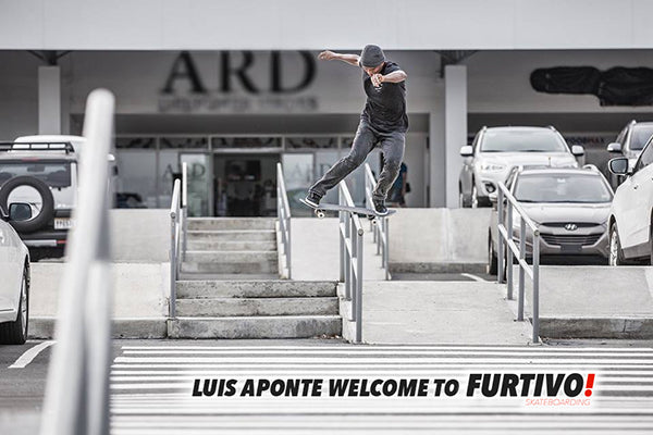 LUIS APONTE WELCOME TO FURTIVO SKATEBOARDING