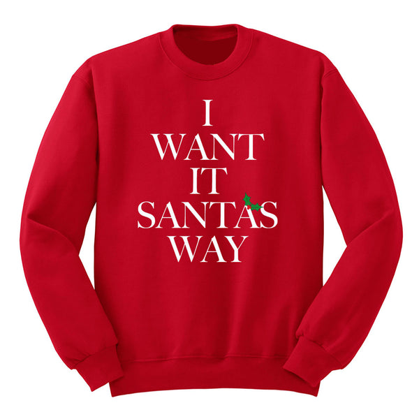 I Want It Santa's Way Crewneck Sweatshirt