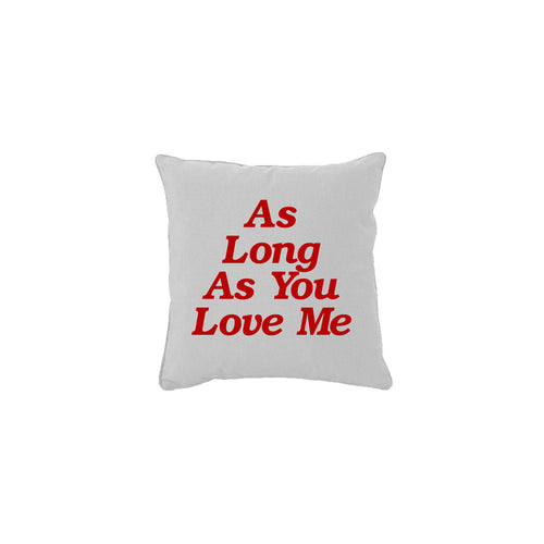 'As Long As You Love Me' White Pillow