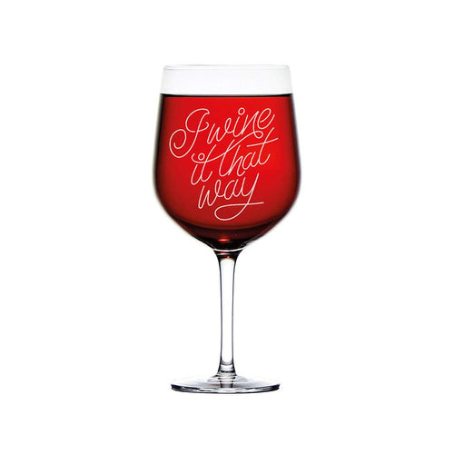I Wine It That Way Wine Glass