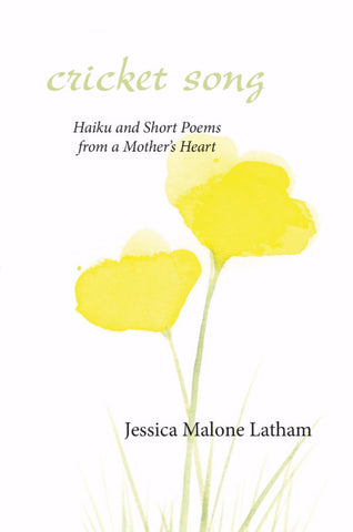 cricket song:  haiku and short poems from a mother's heart