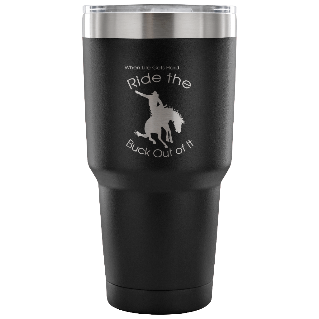 """When Life Gets Hard Ride the Buck out of it"" Black Vacuum Tumbler"