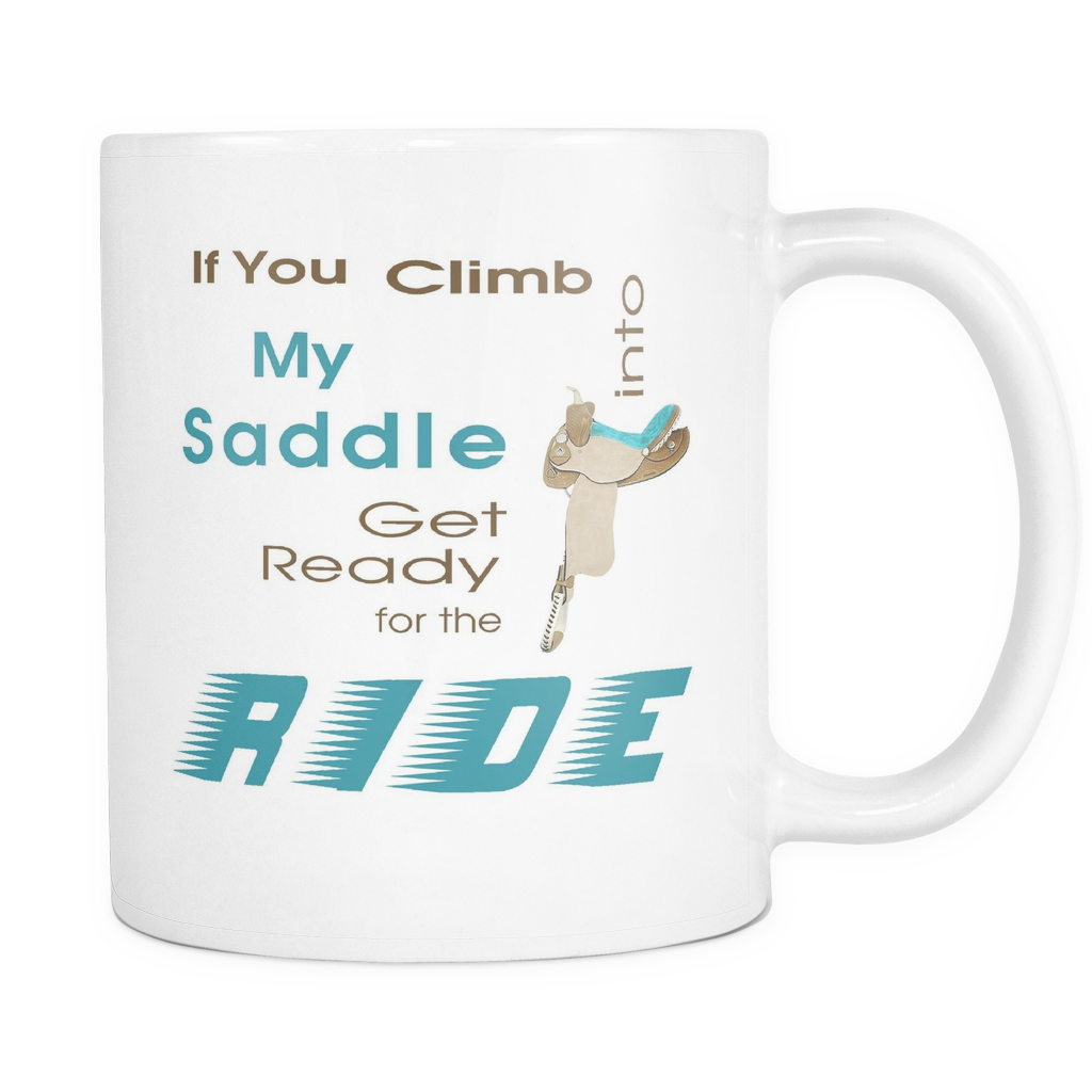 Climb Into My Saddle - White Coffee Mug