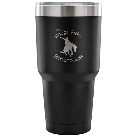 "Just a ""Rough Ridin' Broncopeeler"" Vacuum Tumbler - in Black"