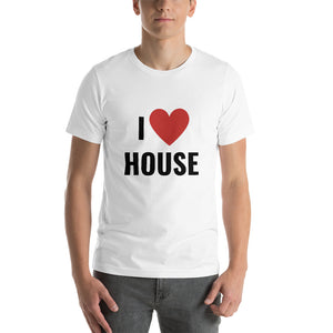 I LOVE HOUSE - Short-Sleeve Unisex T-Shirt