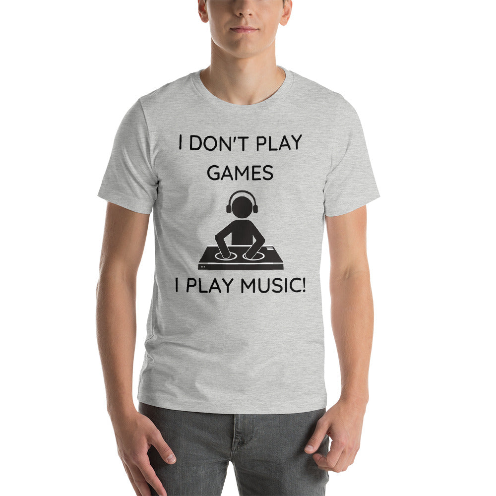 """I DON'T PLAY GAMES"" - Short-Sleeve Unisex T-Shirt"