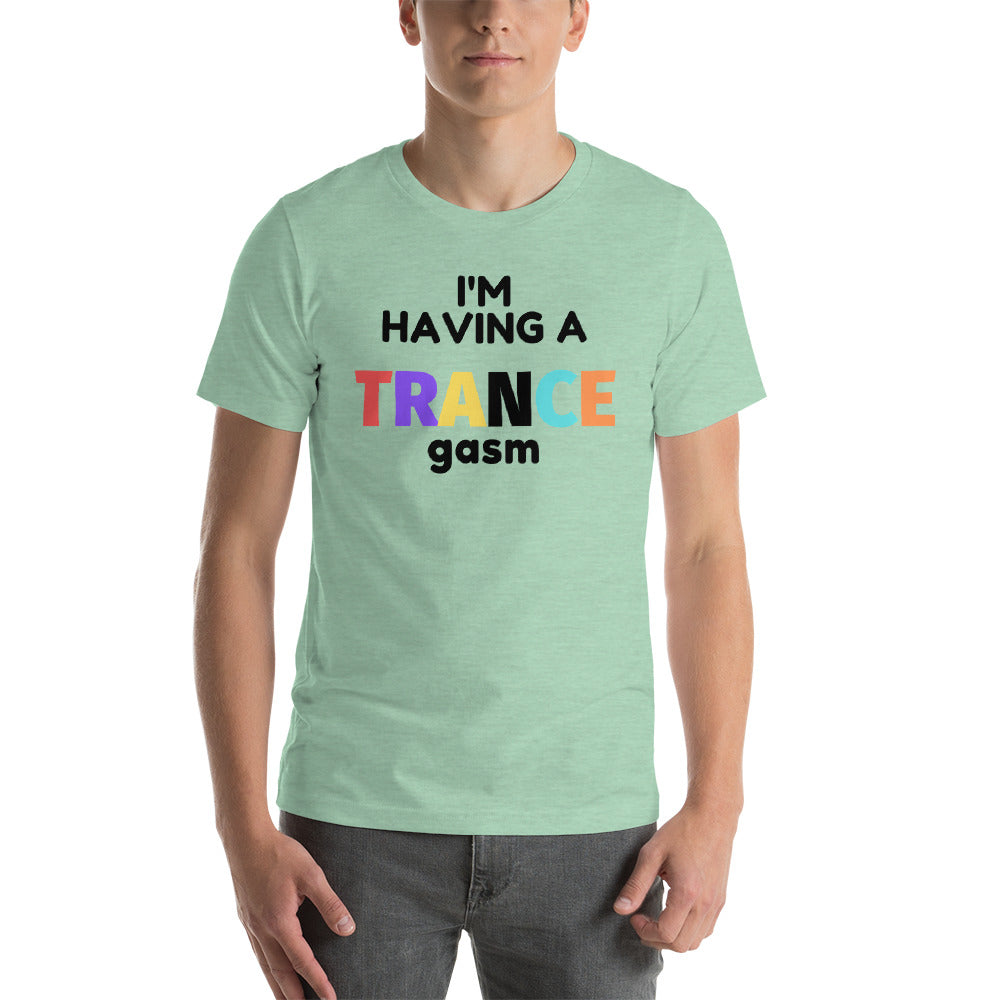"'I'M HAVING A TRANCEGASM"" - Short-Sleeve Unisex T-Shirt"