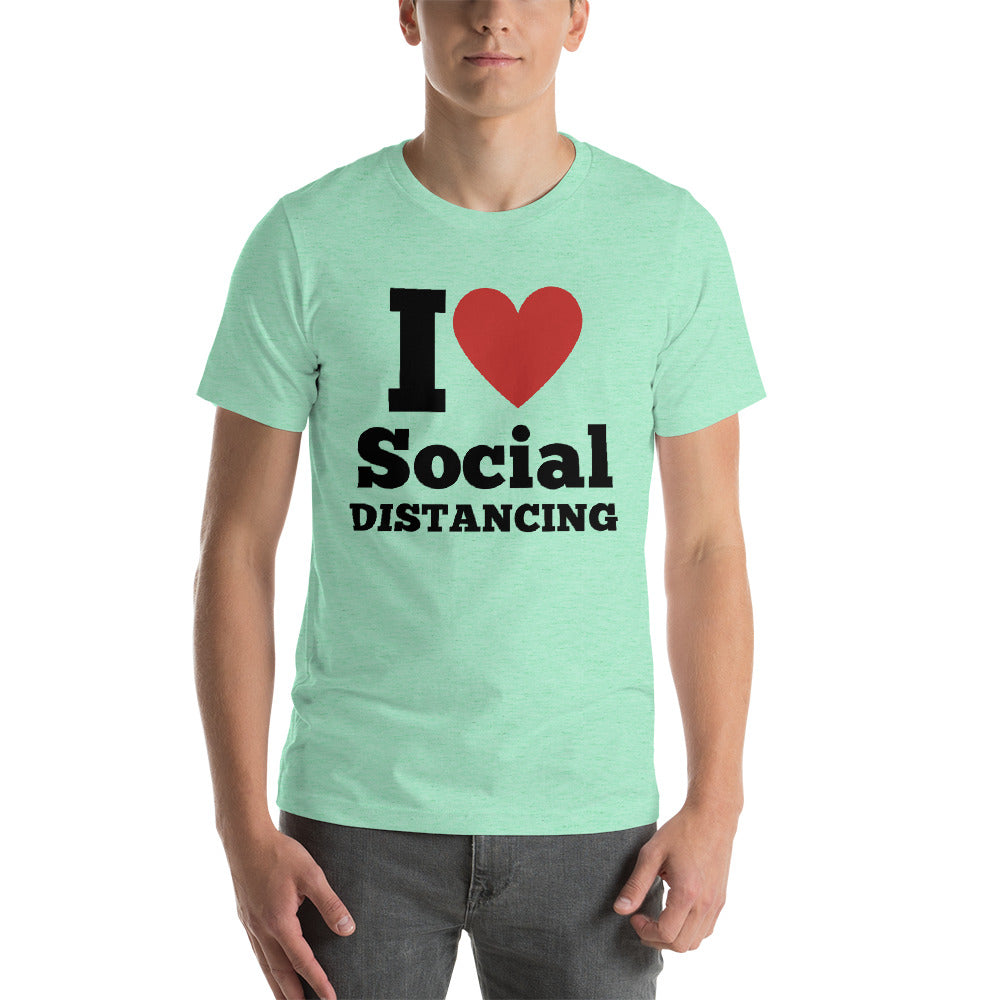I LOVE SOCIAL DISTANCING - Short-Sleeve Unisex T-Shirt