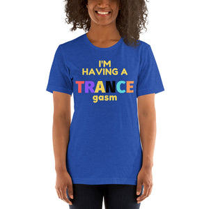 """I'M HAVING A TRANCEGASM"" - Short-Sleeve Unisex T-Shirt"