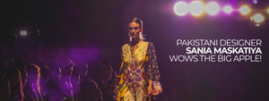 Pakistani designer Sania Maskatiya wows the Big Apple!