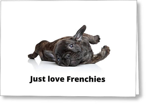 Just love Frenchies - Greeting Card