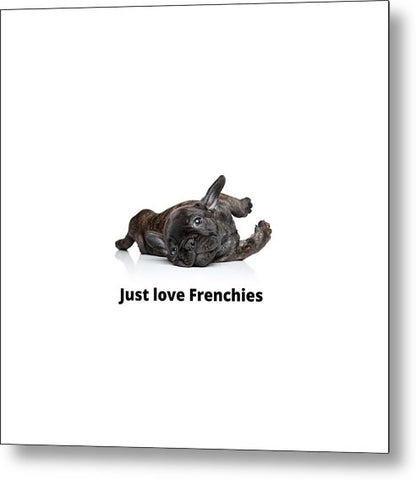 Just love Frenchies - Metal Print