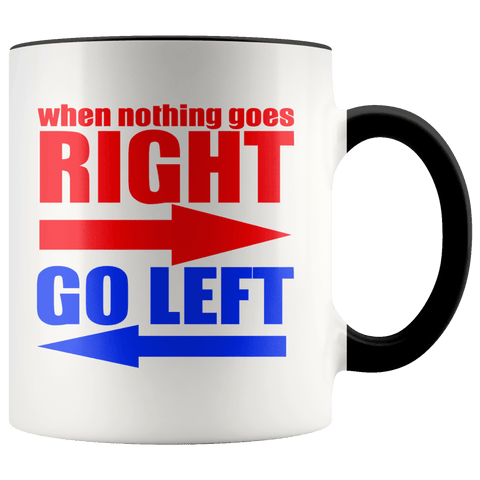 Fun - When Nothing Goes Right Go Left Mug (7 Colors) - The Shoppers Outlet