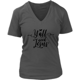 Y'all Need Jesus V-Neck Tee Shirts- Black Font - The Shoppers Outlet
