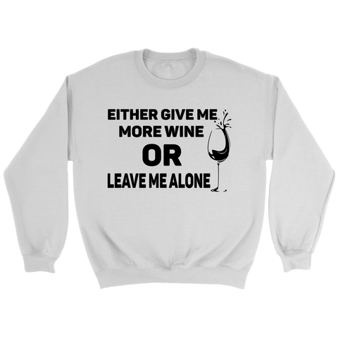 Either Give Me More Wine Crewneck Sweatshirts - The Shoppers Outlet
