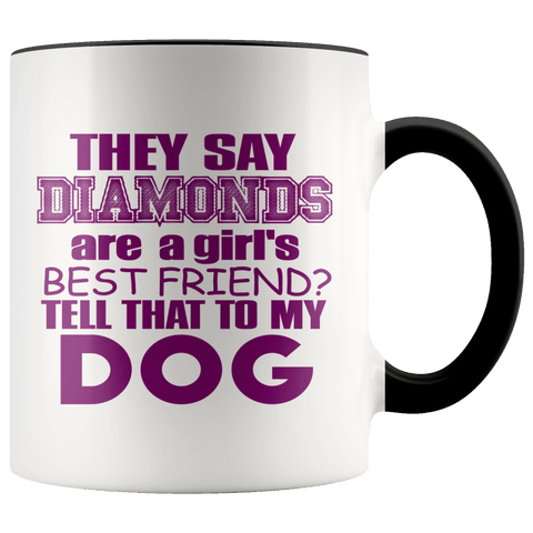 They Say Diamonds Are A Girls Best Friend Mugs (7 Colors) - The Shoppers Outlet