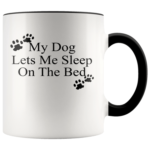 Animals - My Dog Lets Me Sleep On The Bed Mugs (7 Colors) - The Shoppers Outlet