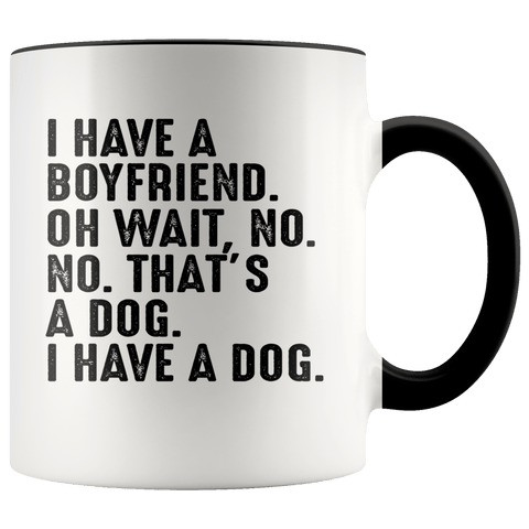 I Have A Boyfriend Oh Wait Mugs (7 Colors) - The Shoppers Outlet